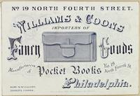 William & Coons, importers of fancy goods. Manufacturers of pocket books, no. 19 North Fourth St. Philadelphia. [graphic] : Saml. W. Williams. Joseph Coons.
