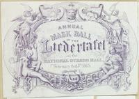Annual mask ball of the Liedertafel at the National Guards Hall, February the 13th 1865. [graphic].