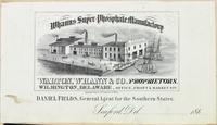 Whann's Super Phosphate Manufactory. Walton, Whann & Co., proprietors. Wilmington, Delaware, office, Front & Market sts. [graphic] : Daniel Fields, general agent for the Southern states.