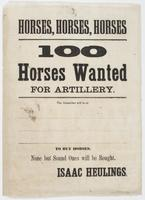 Horses, horses, horses : 100 horses wanted for artillery. The subscriber will be at [blank] [blank] [blank] to buy horses. None but sound ones will be bought. / Isaac Heulings.