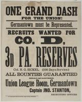 One grand dash for the Union! : Germantown must be represented. Recruits wanted for Co. D, 3d Pa. Reserves Col. H.G. Sickel. (100 days service.) All bounties guarantied Head-quarters, Union League Room, Germantown / Captain Jno. Stanton, recruiting office