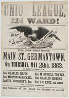 Union League, 22d Ward! : Will open their house, Main St., Germantown, on Thursday, May 28th, 1863, at eight o'clock, P.M. Hon. Charles Gilpin, Hon. Morton McMichael, Daniel Dougherty, Esq. Hon. M. Russell Thayer, Hon. Charles Gibbons, Hon. J.C. Knox, and