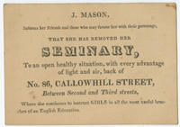 J. Mason, informs her friends and those who may favour her with their patronage, that she has removed her seminary, to an open healthy situation, with every advantage of light and air, back of No. 86 Callowhill Street, between Second and Third Streets, wh