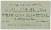 Frank P. Brown, plumber, steam and gas fitter, No. 53 North Sixth Street, below Arch, Philadelphia.