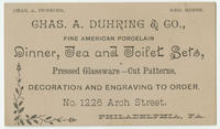 Chas. A. Duhring & Co., fine American porcelain dinner, tea and toilet sets, pressed glassware--cut patterns, decoration and engraving to order. No. 1226 Arch Street, Philadelphia, Pa.