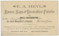 E.A. Heyl, house, sign and decorative painter and wall decorator, [2030 Cherry St.], Philadelphia.