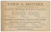 Town & Brother, manufacturers and dealers leather belting & lace leather, rubber goods, belting, packing, hose, gaskets, tubing, door mats, &c. Rubber clothing, boots and shoes. Stationers and druggists sundries: erasive rubber, elastic bands, nursery she