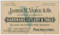 James M. Vance & Co., importers & jobbers of hardware, cutlery & tools, builders' and housekeepers' hardware, 324 and 326 Market, Philadelphia.