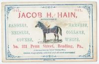 "Jacob H. Hain, manufacturer of saddles, harnesss, bridles, collars, covers, whips, No. 321 Penn Street, Reading, Pa., (a few doors below the ""Adler"" Printing Office,) orders respectfully solicited and all work warranted."