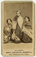Our protection. Rosa, Charley, Rebecca. Slave children from New Orleans
